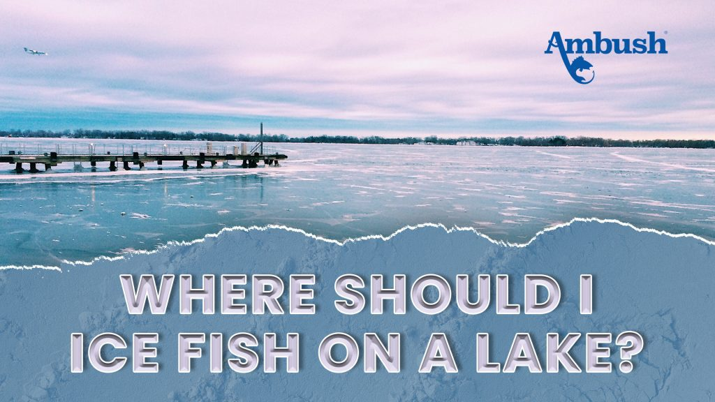 Where to ice fish on a lake